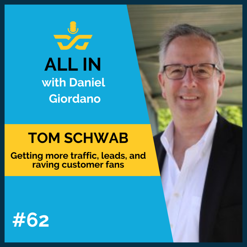 62: Tom Schwab – Getting more traffic, leads and raving customer fans