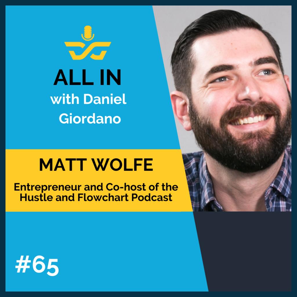 65: Matt Wolfe Entrepreneur and Co-Host of the Hustle and Flowchart Podcast