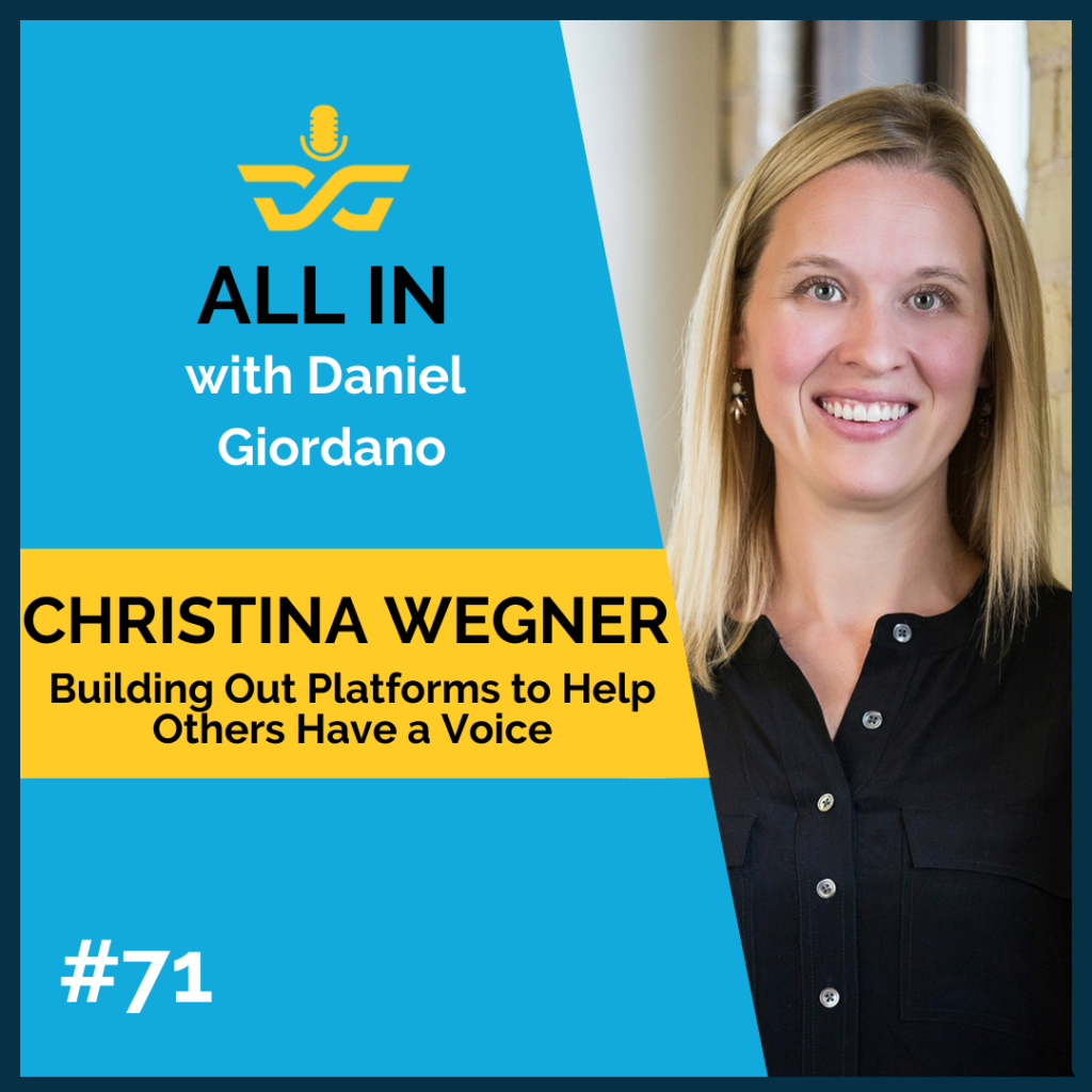 71: Christina Wegner, Building Out Platform to Help Others Have a Voice