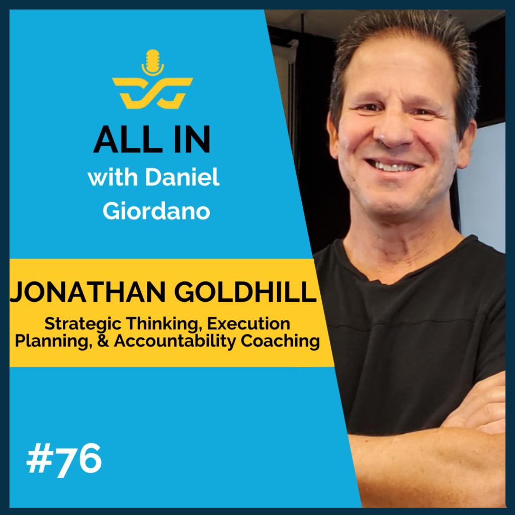 76: Jonathan Goldhill, Strategic Thinking, Execution Planning & Accountability Coaching